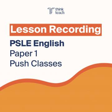 Lesson Recording: PSLE Paper 1 Push Classes